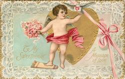 A MESSAGE OF LOVE  TO MYSWEETHEART  cupid almost w/o clothes in front of heart, holds bunch of flowers