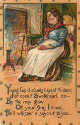 YOUNG CUPID STANDS BEYANT TH' DOOR, JIST OPEN IT, SWATEHEART, DO-BY THE ROSY GLOW OF YOUR FIRE-I KNOW, HE'LL WHISPER A SAYCRUT TO YOU.