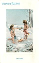 VALENTINE GREETINGS  IDLE MOMENTS  two cupids at a camp fire in the snow