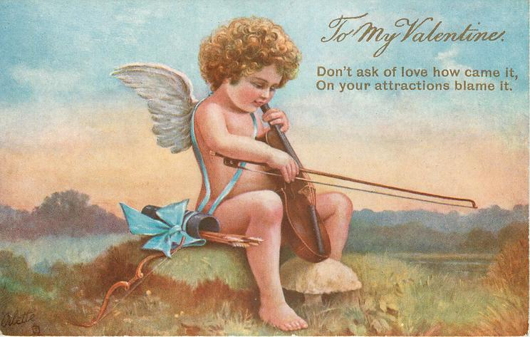 DON'T ASK OF LOVE HOW CAME IT, ON YOUR ATTRACTIONS BLAME IT  cupid plays violin