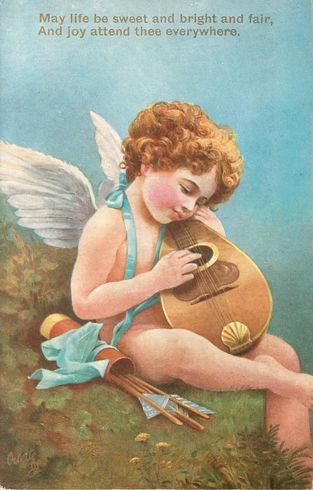 MAY LIFE BE SWEET AND BRIGHT AND FAIR, AND JOY ATTEND THEE EVERYWHERE  cupid plays mandolin
