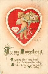TO MY SWEETHEART  OH, MAY THE SAME HEART THAT HAS SMITTEN MINE, STRIKE THROUGH YOUR HEART, MY VALENTINE  cupid carrying flowers in red heart