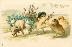 A HAPPY EASTER  three chicks, one with pussy-willow, lamb on left carries forget-me-nots as well