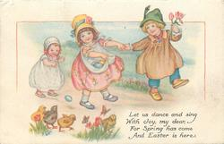 LET US DANCE AND SING WITH JOY, MY DEAR; FOR SPRING HAS COME AND EASTER IS HERE  three children & chicks