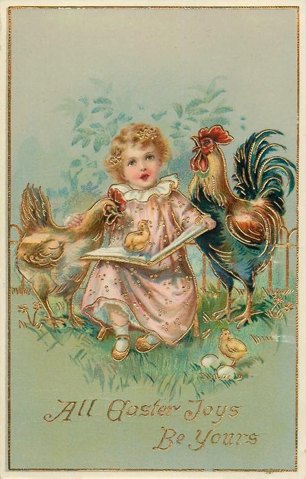 ALL EASTER JOYS BE YOURS  large hen & cockerel beside small girl with book, chick on book