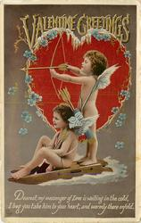 VALENTINE GREETINGS  DEAREST MY MESSENGER OF LOVE IS WAITING IN THE COLD, I BEG YOU TAKE HIM TO YOUR HEART, AND WARMLY THERE ENFOLD  two cupids on sled