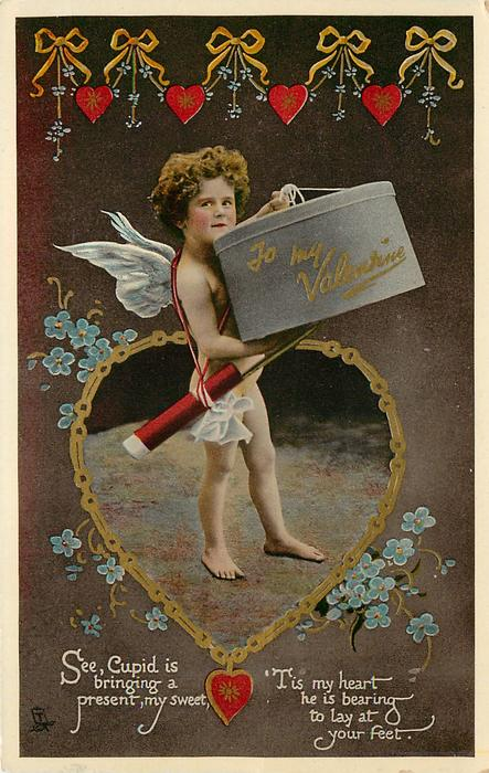 TO MY VALENTINE ( on hat-box) SEE, CUPID IS BRINGING A PRESENT, MY SWEET, TIS MY HEART HE IS BEARING TO LAY AT YOUR FEET  cupid carries large hat-box