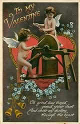 TO MY VALENTINE  OH GRIND, DEAR CUPID, GRIND YOUR DART AND STRIKE MY DARLING THROUGH THE HEART  two cupids sharpen arrows on grinding wheel
