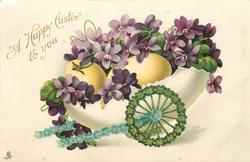 A HAPPY EASTER TO YOU  cart made of large egg-shell carrying eggs & violets