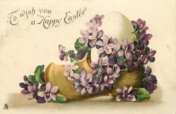 TO WISH YOU A HAPPY EASTER  egg & violets in clog