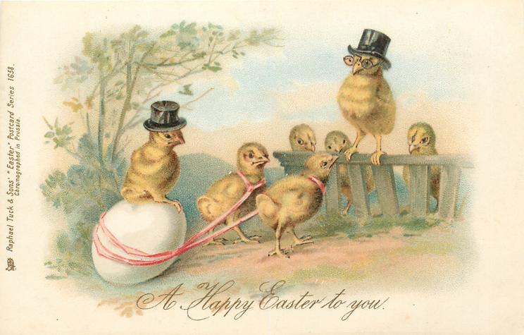 A HAPPY EASTER TO YOU  chick wearing top hat sits on egg pulled by two chicks, others observe