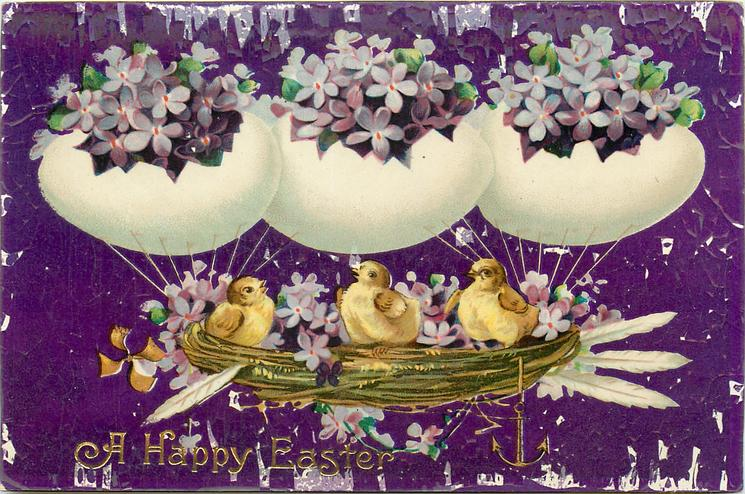 A HAPPY EASTER  three chicks ride in the gondola of a three egg dirigible, violets in eggs