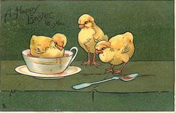 A HAPPY EASTER TO YOU  chicks sits in bowl/cup, two others observe, spoon beside
