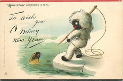 "TO WISH YOU A MERRY NEW YEAR, ""GOLLIWOGG"" HARPOONS A SEAL"