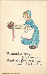 A MAID, A TRAY, A GAY BOUQUET, AND ALL FOR YOU- ON YOUR BIRTH-DAY