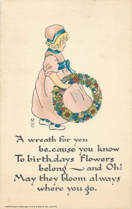 A WREATH  FOR YOU BECAUSE YOU KNOW TO BIRTHDAYS FLOWERS BELONG - AND OH! MAY THEY BLOOM ALWAYS WHERE YOU GO