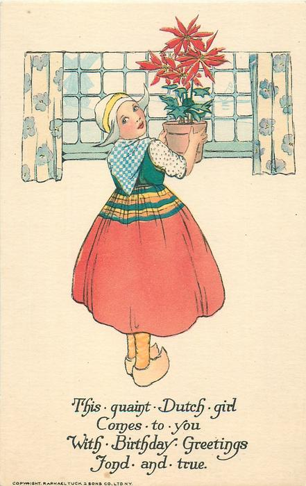 THIS QUAINT DUTCH GIRL COMES TO YOU WITH BIRTHDAY GREETINGS FOND AND TRUE