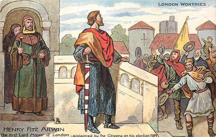 HENRY FITZ AILWIN, THE FIRST LORD MAYOR OF LONDON, ACCLAIMED BY THE CITIZENS ON HIS ELECTION 1189