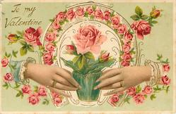 TO MY VALENTINE  two hands hold pot of roses under horseshoe covered in roses