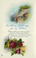 BIRTHDAY GREETINGS TO MY FATHER cottage above roses below