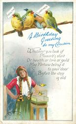 A BIRTHDAY GREETING TO MY COUSIN four lovebirds perch above girl holding HEALTH & HAPPINESS cards, cage & 2 birds below