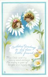 BIRTHDAY GREETINGS TO MY DEAR LITTLE FRIEND daisies & two flower faces