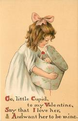 GO, LITTLE CUPID, TO MY VALENTINE, SAY THAT I LOVE HER, AND WANT HER TO BE  MINE  girl closes hat-box with doll in it