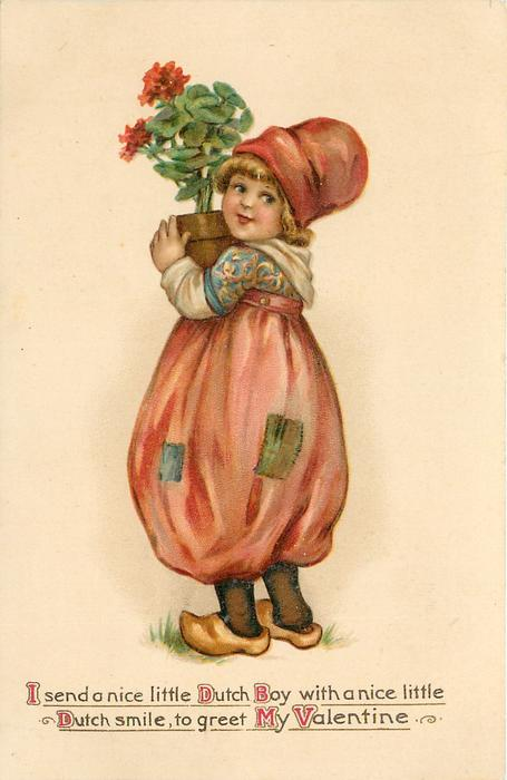 I SEND A NICE LITTLE DUTCH BOY WITH A NICE LITTLE DUTCH SMILE, TO GREET MY VALENTINE  boy with pot of geraniums