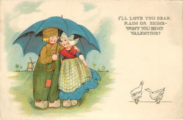 I'LL LOVE YOU DEAR, RAIN OR SHINE WONT YOU BE MY VALENTINE?  Dutch boy & girl shelter under umbrella