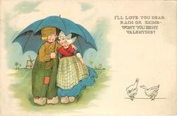 I'LL LOVE YOU DEAR, RAIN OR SHINE WONT YOU BE MY VALENTINE?  Dutch boy & girl shelter under umbrella