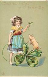 GOOD LUCK TO YOU ON ST. PATRICK'S DAY  girl with large 4 leaved clover, small pig on hind legs on one of the leaves