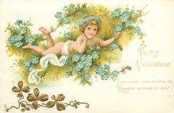 TO MY VALENTINE  FORGET-ME-NOT- THESE BLOSSOMS SAY REMEMBER ME, THOUGH FAR AWAY  cupid in forget-me-nots, legs to left