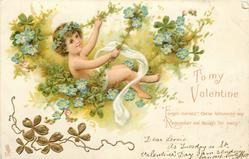 TO MY VALENTINE  FORGET-ME-NOT- THESE BLOSSOMS SAY REMEMBER ME, THOUGH FAR AWAY  cupid in forget-me-nots, legs to right