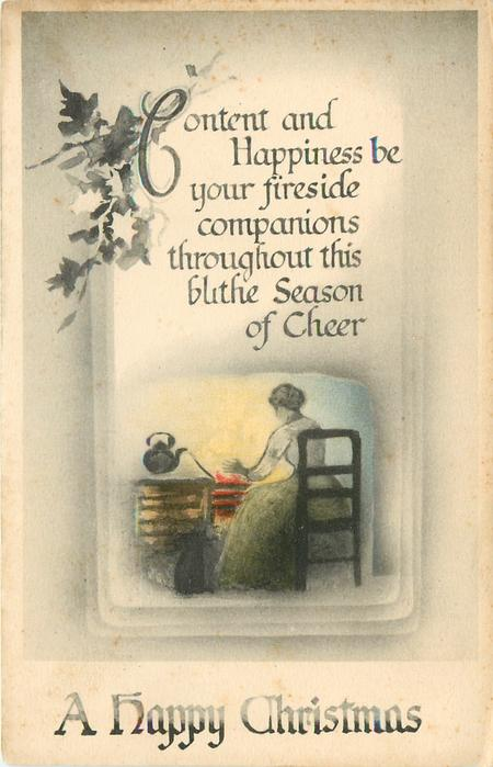 CONTENT AND HAPPINESS BE YOUR FIRESIDE COMPANIONS THROUGHOUT THIS BLITHE SEASON OF CHEER  woman sits warming by fire, kettle left