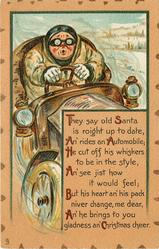 THEY SAY OLD SANTA IS ROIGHT UP TO DATE, AN' RIDES AN AUTOMOBILE; HE CUT OFF HIS WHISKERS TO BE IN THE STYLE, AN' SEE JIST HOW IT WOULD FEEL; BUT HIS HEART AN' HIS PACK NIVER CHANGE, ME DEAR, AN' HE BRINGS TO YOU GLADNESS AN' CHRISTMAS CHEER.