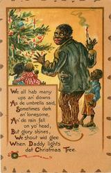 WE ALL HAB MANY UPS AN' DOWNS AS DE UMBRELLA SAID, SOMETIMES DARK AN' LONESOME, AN DE RAIN FALL ON YO HEAD; BUT GLORY SHINES, WE SHOUT WID GLEE WHEN DADDY LIGHTS DAT CHRISTMAS TREE. black interest