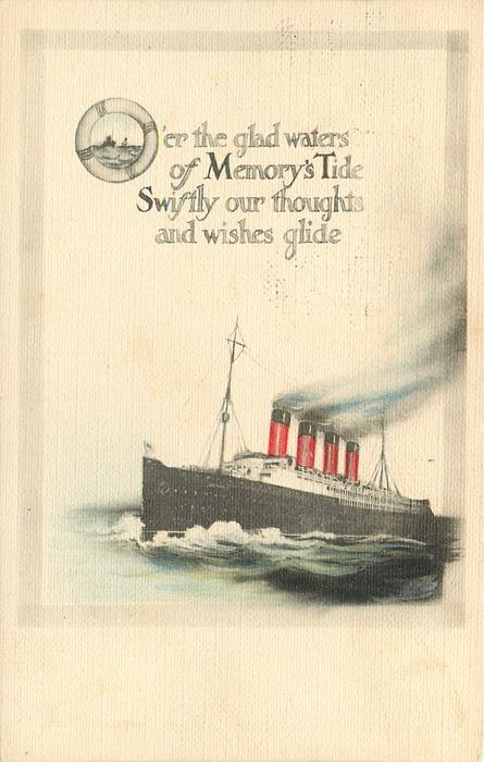 O'ER THE GLAD WATERS OF MEMORY'S TIDE SWIFTLY OUR THOUGHTS AND WISHES GLIDE four funnel ocean liner