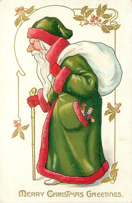 MERRY CHRISTMAS GREETINGS Santa in green coat with red trim, carries stick, white sack on shoulder, toys in pocket, walking & looking left