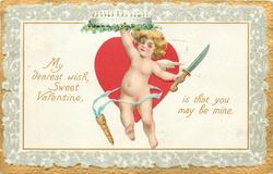 MY DEAREST WISH, SWEET VALENTINE, IS THAT YOU MAY BE MINE