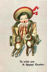 TO WISH YOU A HAPPY EASTER  child with red ribbon on hat in cart pulled by two rabbits