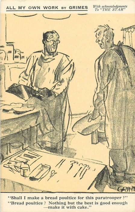 """SHALL I MAKE A BREAD POULTICE FOR THIS PARATROOPER?"" ""BREAD POULTICE? NOTHING BUT THE BEST IS GOOD ENOUGH -MAKE IT WITH CAKE."""