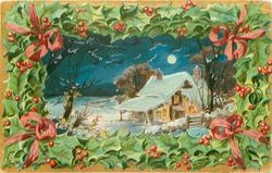 CHRISTMAS GREETINGS AND GOOD WISHES, inset in holly wreath night snow scene, cottage right