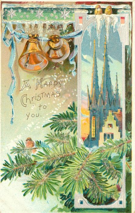 A HAPPY CHRISTMAS TO YOU silvered inset of church spire right, bells top left, evergreen below