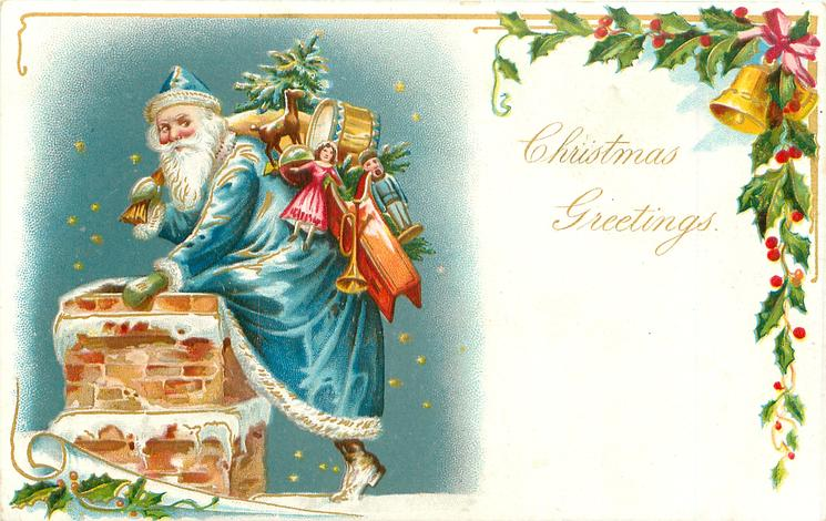 CHRISTMAS GREETINGS blue-coated Santa prepares to climb down chimney, sack of toys on his back, bell & holly upper right