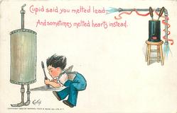 CUPID SAID YOU MELTED LEAD, AND SOMETIMES MELTED HEARTS INSTEAD  boy as plumber