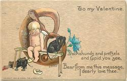 "DACHSHUNDS AND PRETZELS AND CUPID, YOU SEE, BEAR FROM ME THIS MESSAGE, ""I DEARLY LOVE THEE."""