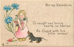 O, NAUGHT CAN LOVING HEARTS SO HARROW AS CUPID WITH HIS LITTLE ARROW!