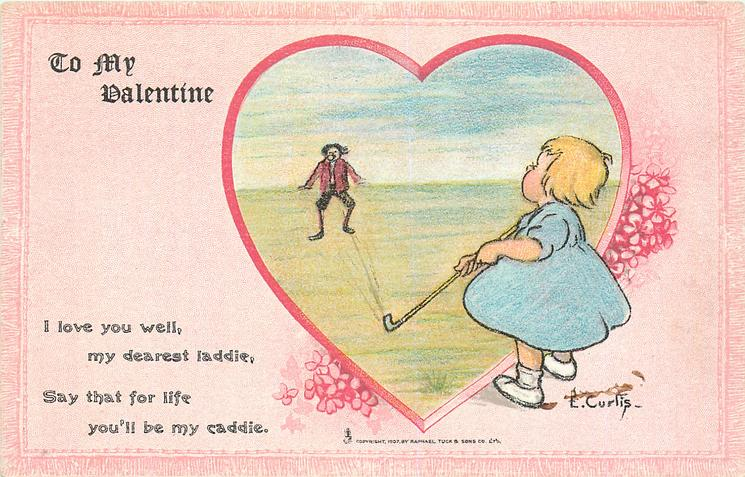 I LOVE YOU WELL, MY DEAREST LADDIE, SAY THAT FOR LIFE YOU'LL BE MY CADDIE  golf
