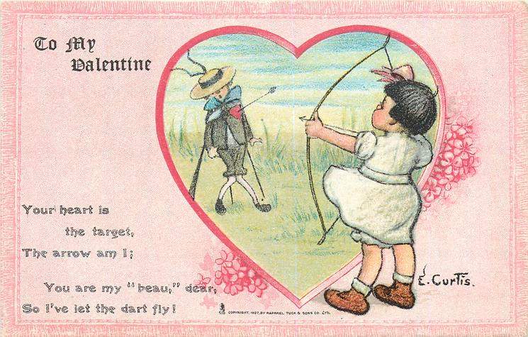 """YOUR HEART IS THE TARGET, THE ARROW AM I; YOUR ARE MY """"BEAU,"""" DEAR, SO I'VE LET THE DART FLY!"""
