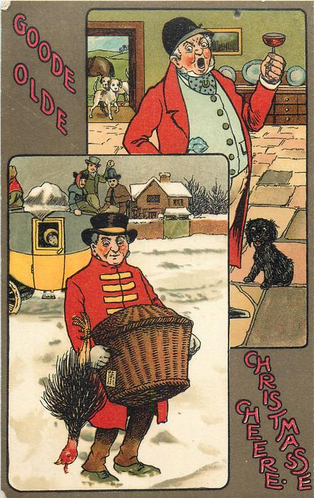 GOODE OLDE, CHRISTMAS CHEERE  top: huntman gives toast, bottom: night coachman carries in hamper & turkey